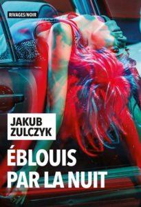 chronique du roman Eblouis par la nuit de Jakub Zulczyk