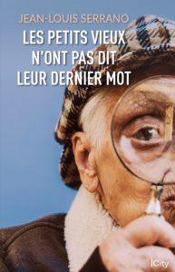 couverture du roman Les petits vieux n'ont pas dit leur dernier mot de Jean-Louis Serrano