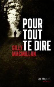 couverture du roman Pour tout te dire de Gilly MacMillan