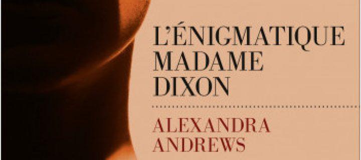 L'énigmatique Madame Dixon / Alexandra Andrews