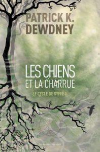couverture du roman Les chiens et la charrue de Patrick K. Dewdney